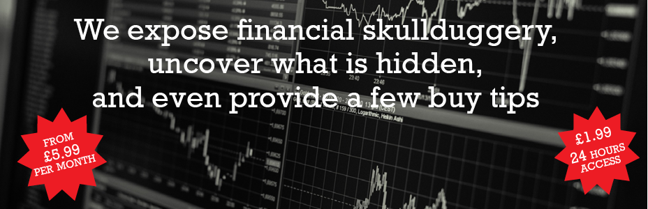 We expose financial skullduggery, uncover what is hidden, and even provide a few buy tips